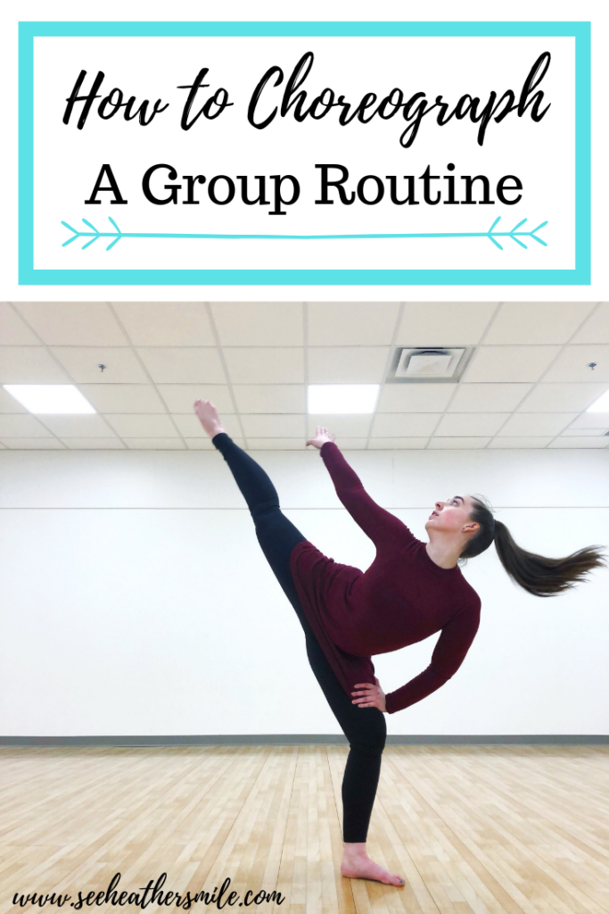how to, choreograph, group routine, dance, dancer, see heather smile, blog, choreographer, art