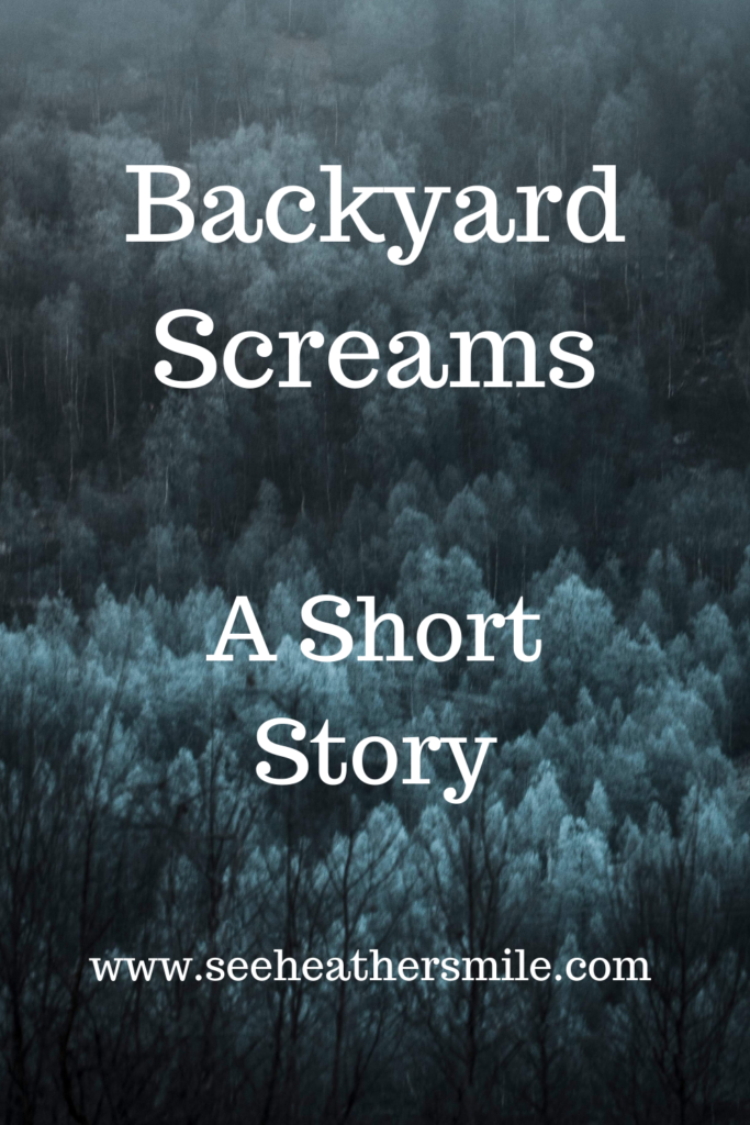 see heather smile, backyard screams, short story, author, writing, fiction, scary story