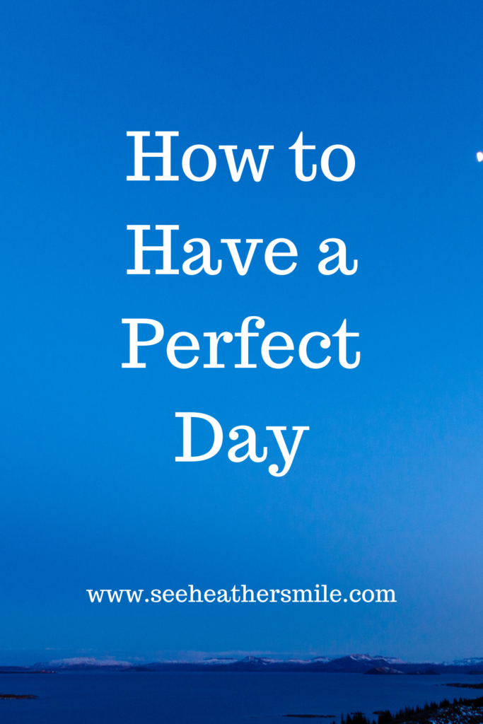 see heather smile, how to, perfect day, positive living, lifestyle